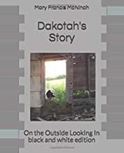 Dakotah's Story From the Outside Looking in...black and white edition